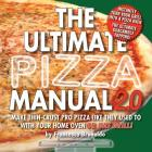 The Ultimate Pizza Manual 2.0: Make Thin-Crust Pro Pizza Like They Used To With Your Home Oven Or Gas Grill! Cover Image