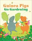 Guinea Pigs Go Gardening Cover Image
