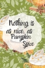 Nothing is as nice as pumpkin spice - 6x9 dotted lined journal (green): Pumpkin spice lovers journal - write everything pumpkin Cover Image