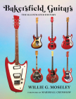 Bakersfield Guitars: The Illustrated History Cover Image