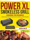 Power XL Smokeless Grill Cookbook for Beginners: Unique Indoor Grilling Recipes for Flavorful, Stress-free BBQ Cover Image