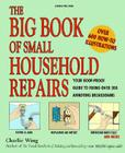 Big Book of Small Household Repairs: Your Goof-Proof Guide to Fixing Over 200 Annoying Breakdowns Cover Image