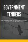 Government Tenders: The Complete Guide On Winning A Government Big Contract For Small Business: Government Tenders Don'T Suck Cover Image