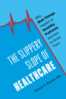 The Slippery Slope of Healthcare: Why Bad Things Happen to Healthy Patients and How to Avoid Them Cover Image