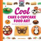 Cool Cake & Cupcake Food Art: Easy Recipes That Make Food Fun to Eat! (Checkerboard How-To Library: Cool Food Art (Library)) Cover Image