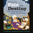 How to Tell Fate from Destiny Lib/E: And Other Skillful Word Distinctions Cover Image