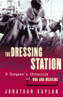 The Dressing Station: A Surgeon's Chronicle of War and Medicine Cover Image