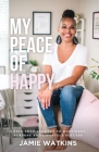 My Peace of Happy: A Self-Love Journey to Happiness, Purpose and Lifestyle Success Cover Image