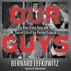 Our Guys Lib/E: The Glen Ridge Rape and the Secret Life of the Perfect Suburb Cover Image