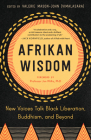 Afrikan Wisdom: New Voices Talk Black Liberation, Buddhism, and Beyond Cover Image