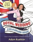 The Royal Wedding Colouring Book: Colour In Harry and Meghan's Hollywood Romance Cover Image