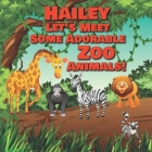 Hailey Let's Meet Some Adorable Zoo Animals!: Personalized Baby Books with Your Child's Name in the Story - Zoo Animals Book for Toddlers - Children's Cover Image