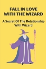 Fall In Love With The Wizard: A Secret Of The Relationship With Wizard: Amazing Science Fiction Story Cover Image