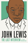 John Lewis: The Last Interview: and Other Conversations (The Last Interview Series) Cover Image
