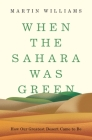 When the Sahara Was Green: How Our Greatest Desert Came to Be Cover Image