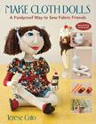 Make Cloth Dolls: A Foolproof Way to Sew Fabric Friends Cover Image