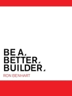 Be a Better Builder: An Essential Guide for Residential Contractors Cover Image
