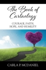 The Book of Carlaology: Courage, Faith, Hope, and Humility Cover Image
