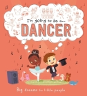 I'm going to be a . . . Dancer: A Career Book for Kids Cover Image