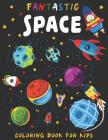 Fantastic Space coloring boook for kids: b029: Outer Space Coloring with Planets, Solar system, Stars, Astronauts, Spaceships, Rockets, Alines, Meteor Cover Image
