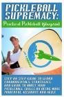 Pickleball Supremacy: Practical Pickleball Blueprint. Step by Step Guide to Lear Cover Image