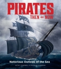 Pirates Then & Now : Notorious Outlaws of the Sea Cover Image