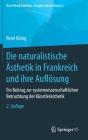 Die Naturalistische Ästhetik in Frankreich Und Ihre Auflösung: Ein Beitrag Zur Systemwissenschaftlichen Betrachtung Der Künstlerästhetik Cover Image