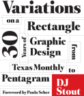Variations on a Rectangle: Thirty Years of Graphic Design from Texas Monthly to Pentagram Cover Image