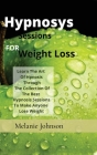 hypnosiss sessions for weight loss: Learn The Art Of Hpnosis Through The Collection Of The Best Hypnosis Sessions To Make Anyone Lose Weight Cover Image