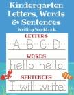 Kindergarten Letters, Words & Sentences Writing Workbook: Kindergarten Homeschool Curriculum Scholastic Workbook to Boost Writing, Reading and Phonics Cover Image