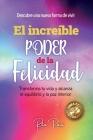 El Increíble Poder de la Felicidad: Transforma Tu Vida Y Alcanza El Equilibrio Y La Paz Interior Cover Image