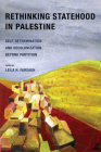 Rethinking Statehood in Palestine: Self-Determination and Decolonization Beyond Partition (New Directions in Palestinian Studies #4) Cover Image