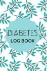 Diabetes Log Book: Small And Elegant Perfect For Everyday Use Cover Image