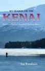 My Season on the Kenai: Fishing Alaska's Greatest Salmon River Cover Image
