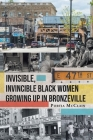 Invisible, Invincible Black Women Growing up in Bronzeville Cover Image