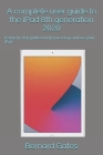 A complete user guide to the iPad 8th generation 2020: A step by step guide to help you set up and use your iPad Cover Image