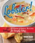 Lobster!: 55 Fresh and Simple Recipes for Everyday Eating Cover Image