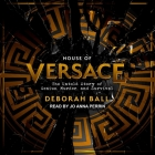 House of Versace Lib/E: The Untold Story of Genius, Murder, and Survival Cover Image