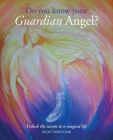 Do You Know Your Guardian Angel?: Unlock the Secrets to a Magical Life Cover Image
