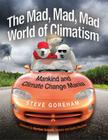 Mad, Mad, Mad World of Climatism: Mankind and Climate Change Mania Cover Image
