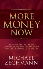 More Money Now: Use Your Existing Skills, Connections and Technology to Start Earning Cash Today Cover Image