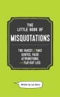 The Little Book of Misquotations: The Fakest of Fake Quotes, False Attributions, and Flat-Out Lies Cover Image