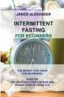 Intermittent Fasting for Beginners: The Weight Loss Guide for Beginners. Burn Fat. the Right Solution for Man and Woman Over 50 Years Old Cover Image