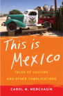 This Is Mexico: Tales of Culture and Other Complications Cover Image