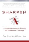 Sharpen: A Guidebook for Business Ownership and Adventures in Leadership Cover Image