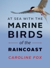 At Sea with the Marine Birds of the Raincoast Cover Image