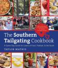 The Southern Tailgating Cookbook: A Game-Day Guide for Lovers of Food, Football, and the South Cover Image