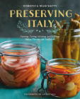 Preserving Italy: Canning, Curing, Infusing, and Bottling Italian Flavors and Traditions Cover Image