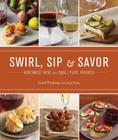 Swirl, Sip & Savor: Northwest Wine and Small Plate Pairings Cover Image