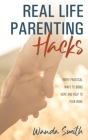 Real Life Parenting Hacks: Thirty Practical Ways to Bring Hope and Help to Your Home Cover Image